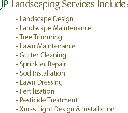 Call now to set up a lawn evaluation and a free estimate. We offer many  specialized lawn care services. For a list ... - JP Landscaping